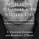 Misreading Scripture with Western Eyes: Removing Cultural Blinders to Better Understand the Bible | E. Randolph Richards,Brandon J. O'Brien