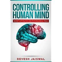 Controlling human mind : Secrets of politics and Psychological tools