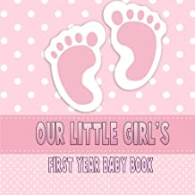 Our Little Girl's First Year Baby Book: Baby Book and Baby Scrapbook for Baby's First Year