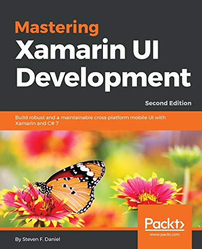 Mastering Xamarin UI Development - Second Edition Build maintainable, cross platform mobile app UI with the power of Xamarin [Daniel, Steven F.] (Tapa Blanda)