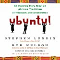 Ubuntu!: An Inspiring Story about an African Tradition of Teamwork and Collaboration Audiobook by Bob Nelson, Stephen Lundin Narrated by Dominic Hoffman