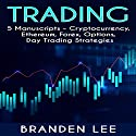 Trading: This Book Includes: Cryptocurrency, Ethereum, Forex, Options, Day Trading Strategies Audiobook by Branden Lee Narrated by William Bahl