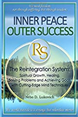 Inner Peace, Outer Success: The Reintegration System: Spiritual Growth, Healing, Solving Problems and Achieving Goals with Cutting-Edge Mind Techniques Paperback