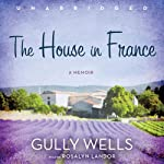 The House in France: A Memoir | Gully Wells