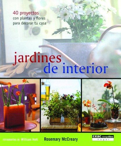Jardines de interior: 40 proyectos con plantas y flores para decorar tu casa Hogar y Decoración: Amazon.es: Mccreary, Rosemary: Libros