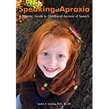 Speaking of Apraxia: A Parent's Guide to Childhood Apraxia of Speech