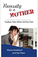 Necessity is a Mother: Toolbox Tales When All Else Fails Paperback