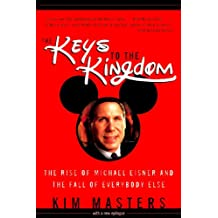 Keys to the Kingdom: The Rise of Michael Eisner and the Fall of Everybody Else
