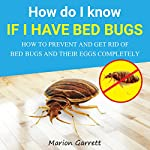 How Do I Know If I Have Bed Bugs: How to Prevent and Get Rid of Bed Bugs and Their Eggs Completely | Marion Garrett
