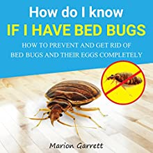 How Do I Know If I Have Bed Bugs: How to Prevent and Get Rid of Bed Bugs and Their Eggs Completely Audiobook by Marion Garrett Narrated by Shawna Wolf