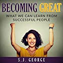 Becoming Great: What We Can Learn from Successful People Audiobook by S.J. George Narrated by Jim D Johnston