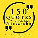 150 Quotes by Friedrich Nietzsche (Great Philosophers and Their Inspiring Thoughts) Audiobook by Friedrich Nietzsche Narrated by Katie Haigh