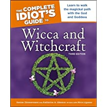 The Complete Idiot's Guide to Wicca and Witchcraft, 3rd Edition (Idiot's Guides)