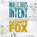 Malicious Intent: Dr. Anya Crichton Audiobook by Kathryn Fox Narrated by Jennifer Vuletic