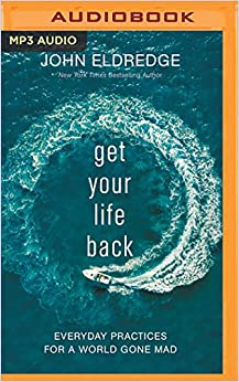 Get Your Life Back: Everyday Practices for a World Gone Mad by ...