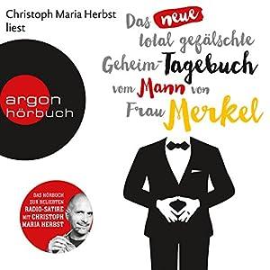 Das neue total gefälschte Geheim-Tagebuch vom Mann von Frau Merkel Hörbuch