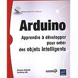 Arduino  Apprendre à développer pour créer des objets intelligen