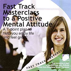 Fast Track Masterclass To a Positive Mental Attitude Audiobook
