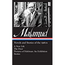 Bernard Malamud: Novels & Stories of the 1960s (LOA #249): A New Life / The Fixer / Pictures of Fidelman: An Exhibition / stories (Library of America Bernard Malamud Edition)