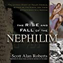 The Rise and Fall of the Nephilim: The Untold Story of Fallen Angels, Giants on the Earth, and Their Extraterrestrial Origins Audiobook by Scott Roberts Narrated by Charles Bice