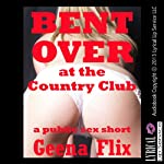 Bent Over at the Country Club: A Public Sex Short | Geena Flix