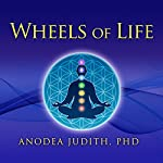 Wheels of Life: A User's Guide to the Chakra System | Anodea Judith, PhD