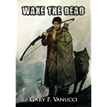 Wake the Dead: A Graphic Zombie Apocalypse Novel (Wake The Dead Series Book 1)