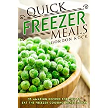 Quick Freezer Meals: 25 Amazing Recipes for You to Eat the Freezer Cooking Dishes Later!
