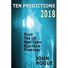 Ten Predictions 2018: Plus the US Midterm Election Forecast (English Edition)