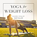 Yoga for Weight Loss Speech by Sue Fuller Narrated by Sue Fuller