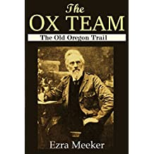 The Ox Team Or, The Old Oregon Trail, 1852-1906 (1907) (Active Table of Contents)