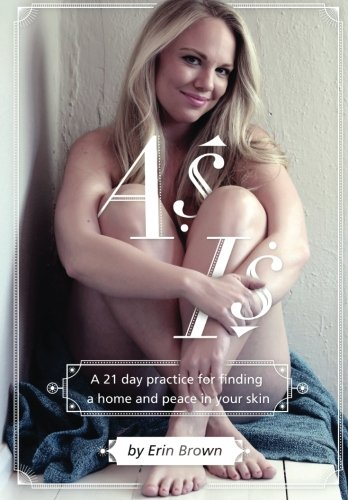 As Is: A 21 day practice for finding a home and peace in your skin [Erin Brown] (Tapa Blanda)