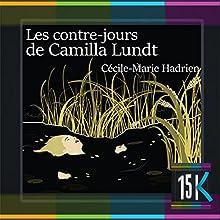 Les contre-jours de Camilla Lundt | Livre audio Auteur(s) : Cécile-Marie Hadrien Narrateur(s) : Bérengère Dussine