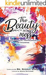The Beauty in My Mess: Stories of Truth, Transparencies and Triumphs