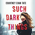 Such Dark Things Audiobook by Courtney Evan Tate Narrated by Kate Zane, Graham Halsted