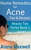 Blackhead Home Remedies Home Remedies for Acne Tips & Recipes - Beauty Tips Series Book 1