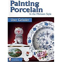 Painting Porcelain in the Meissen Style (Schiffer Craft Book) by Geissler, Uwe (June 1, 1997) Paperback