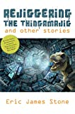 Amazon.com: Rejiggering the Thingamajig: and Other Stories eBook: Stone, Eric James, Schoen, Lawrence M., Dorrance, Arthur: Kindle Store