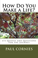 How Do You Make a Life?: 475 Quotes and Questions for the Journey Paperback