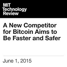 A New Competitor for Bitcoin Aims to Be Faster and Safer Other by Tom Simonite Narrated by Todd Mundt