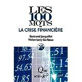 Les 100 mots de la crise financière: « Que sais-je ? » n° 3846