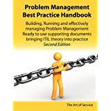 Problem Management Best Practice Handbook: Building, Running and Managing Effective Problem Management and Support - Ready to Use Supporting Documents
