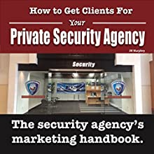 How to Get Clients for Your Private Security Agency: Innovative Marketing Strategies for the Private Security Entrepreneur: Security Officer Entrepreneur Series Audiobook by JW Murphey Narrated by JW Murphey