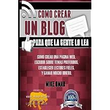 Como Crear un Blog Para que la Gente lo Lea: Cómo crear una página web, escribir sobre temas preferidos, establecer lectores fieles, y ganar mucho ... MONEY FROM HOME LIONS CLUB) (Spanish Edition)