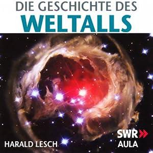 Die Geschichte des Weltalls Hörbuch
