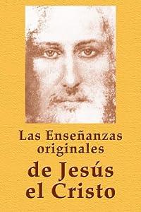 Las Enseñanzas originales de Jesús el Cristo (Spanish Edition)