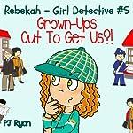 Rebekah - Girl Detective #5: Grown-Ups Out to Get Us?! | PJ Ryan