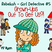 Rebekah - Girl Detective #5: Grown-Ups Out to Get Us?! | PJ Ryan