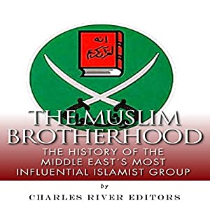 The Muslim Brotherhood: The History of the Middle East's Most Influential Islamist Group Audiobook