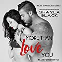 More Than Love You: More Than Words, Book 3 Audiobook by Shayla Black Narrated by Christian Fox